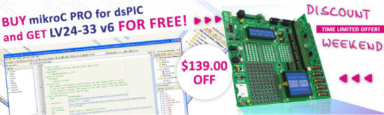 Weekend Offer - mikroC PRO for dsPIC with FREE LV 24-33 v6